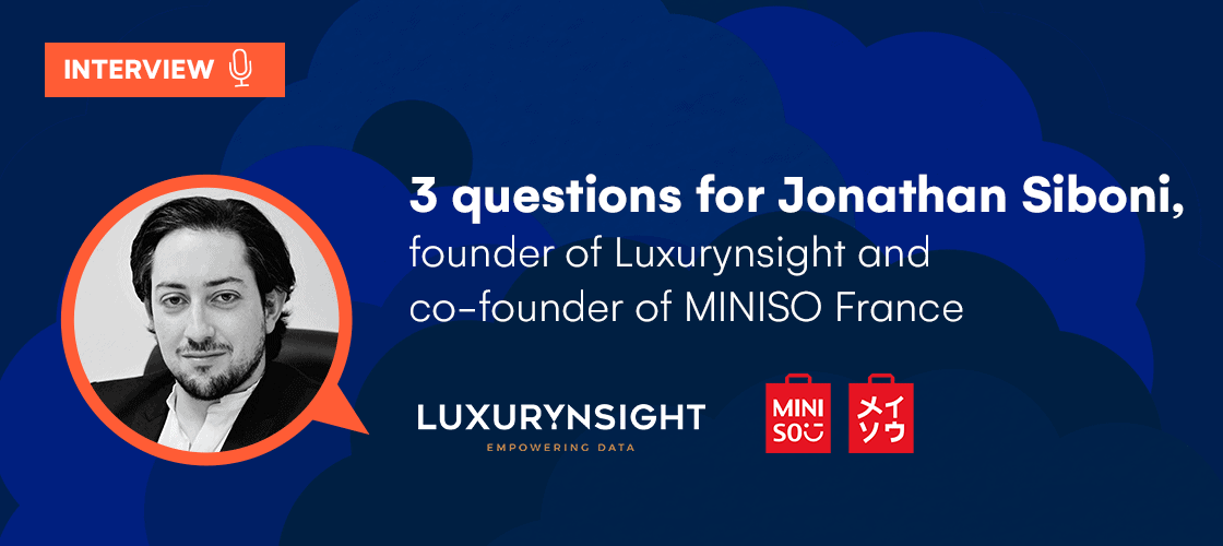 Retail & Luxury Special Edition. 3 questions for Jonathan Siboni, founder of Luxurynsight and co-founder of MINISO France